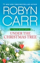 Under The Christmas Tree (A Virgin River novella) ebook by Robyn Carr