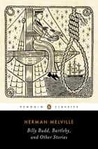 Billy Budd, Bartleby, and Other Stories ebook by Herman Melville, Peter M. Coviello