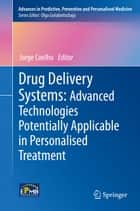 Drug Delivery Systems: Advanced Technologies Potentially Applicable in Personalised Treatment ebook by Jorge Coelho