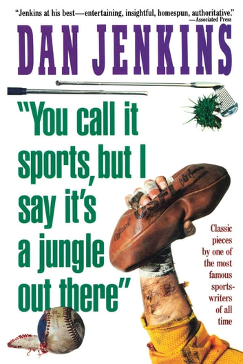 """YOU CALL IT SPORTS, BUT I SAY IT'S A JUNGLE OUT THERE!"" ebook by Dan Jenkins"