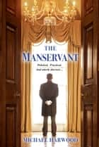 The Manservant ebook by Michael Harwood