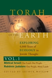 Torah of the EarthExploring 4,000 Years of Ecology in Jewish Thought, Vol. 1: Biblical Israel & Rabbinic Judaism ebook by Arthur Waskow