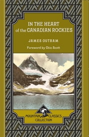 In the Heart of the Canadian Rockies (Mountain Classics Collection #3) ebook by James Outram