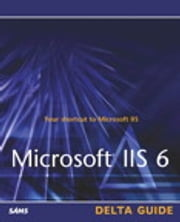 Microsoft IIS 6 Delta Guide ebook by Martin C. Brown,Don Jones