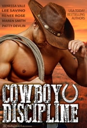 Cowboy Discipline - A Western Anthology ebook by Patty Devlin,Renee Rose,Lee Savino,Maren Smith,Vanessa Vale