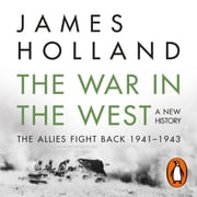 The War in the West: A New History - Volume 2: The Allies Fight Back 1941-43 audiobook by James Holland