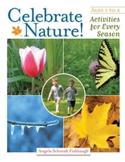 Celebrate Nature! - Activities for Every Season ebook by Kobo.Web.Store.Products.Fields.ContributorFieldViewModel