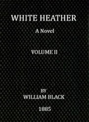 White Heather (Volume II of 3) (Illustrated) ebook by William Black