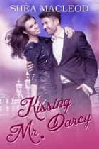 Kissing Mr. Darcy ebook by Shéa MacLeod