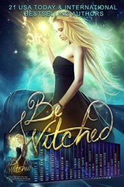 Be Witched ebook by Rebecca Hamilton,Conner Kressley,Rainy Kaye,Debbie Herbert,Linsey Hall,April Aasheim,Apryl Baker,Poppet,Angel Lawson,Noree Cosper,Caethes Faron,J.E. Taylor,Lindsey R. Loucks,LV Lewis,Shannon Eckrich,Rachel McClellan,Charity Parkerson,Susan Stec,N.R. Larry,C.P. Mandara,Diana Bocco,Sarah Mäkelä