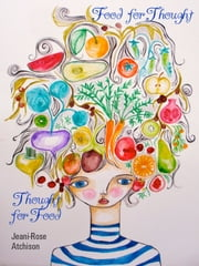 Thought for Food: Food for Thought ebook by Jeani-Rose Atchison