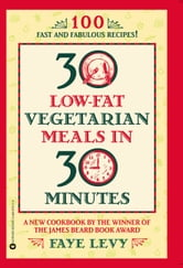 30 Low-Fat Vegetarian Meals in 30 Minutes ebook by Faye Levy