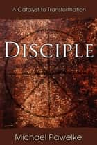 Disciple: A Catalyst to Transformation ebook by Michael Pawalke