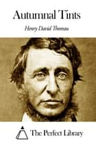 Autumnal Tints ebook by Henry David Thoreau