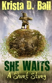 She Waits: A Short Story ebook by Krista D. Ball