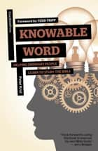 Knowable Word - Helping Ordinary People Learn to Study the Bible ebook by Peter Krol