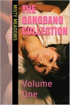 The Gangbang Collection: Volume One (Gangbang) ebook by Misty Meadows