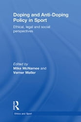 Doping and Anti-Doping Policy in Sport - Ethical, Legal and Social Perspectives ebook by