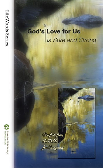 God's Love for Us Is Sure and Strong - Comfort from the Bible for Caregivers ebook by Canadian Bible Society