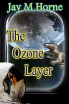 The Ozone Layer ebook by Jay M Horne