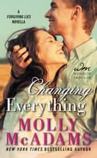 Changing Everything - A FORGIVING LIES Novella ebook by Molly McAdams