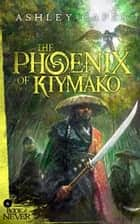 The Phoenix of Kiymako - The Book of Never, #6 ebook by Ashley Capes