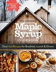 Maple Syrup Cookbook, 3rd Edition - Over 100 Recipes for Breakfast, Lunch & Dinner ebook by Ken Haedrich,Marion Cunningham