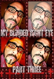 My Blinded Right Eye. Part 3. - Original Book Number Fourty-Three. ebook by Joseph Anthony Alizio Jr.,Edward Joseph Ellis,Vincent Joseph Allen