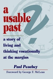 A Usable Past? a Story of Living and Thinking Vocationally at the Margins ebook by Peachey, Paul