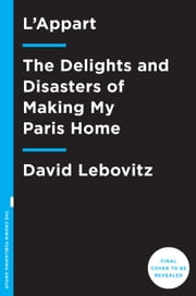 L'Appart - The Delights and Disasters of Making My Paris Home ebook by Kobo.Web.Store.Products.Fields.ContributorFieldViewModel