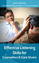 Effective Listening Skills for Counsellors and Care Givers. ebook by Jimmy Henderson
