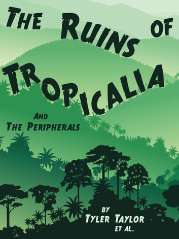 The Ruins of Tropicalia - And The Peripherals ebook by Tyler Taylor