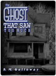 The Ghost That Saw Too Much ebook by S.M. Galloway