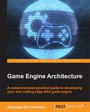 Game Engine Architecture ebook by Giuseppe De Francesco