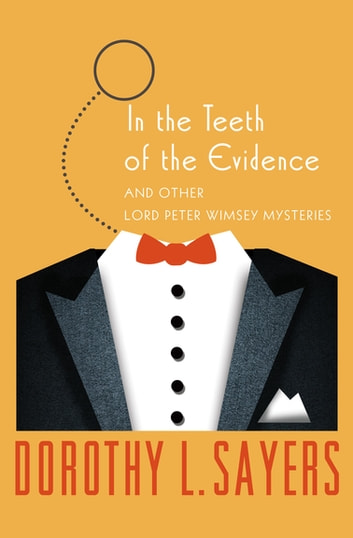 In the Teeth of the Evidence - And Other Mysteries ebook by Dorothy L. Sayers