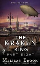 The Kraken King Part VIII ebook by Meljean Brook