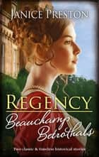 Regency Beauchamp Betrothals/Cinderella and the Duke/Scandal and Miss Markham ebook by Janice Preston