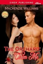 The Orchard: Claim Me ebook by Mackenzie Williams