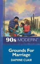 Grounds For Marriage (Mills & Boon Vintage 90s Modern) eBook by Daphne Clair