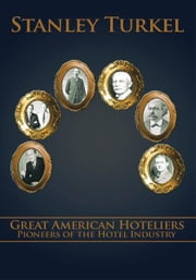 Great American Hoteliers - Pioneers of the Hotel Industry ebook by Stanley Turkel