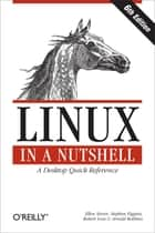 Linux in a Nutshell - A Desktop Quick Reference ebook by Ellen Siever, Stephen Figgins, Robert Love,...