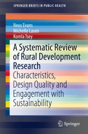 A Systematic Review of Rural Development Research - Characteristics, Design Quality and Engagement with Sustainability ebook by Neus Evans,Michelle Lasen,Komla Tsey