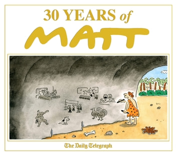 30 Years of Matt - The best of the best - brilliant cartoons from the genius, award-winning Matt. ebook by Matt Pritchett