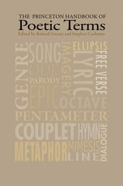 The Princeton Handbook of Poetic Terms - Third Edition ebook by Roland Greene,Stephen Cushman