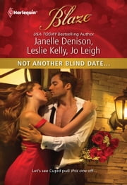 Not Another Blind Date...: Skin Deep\Hold On\Ex Marks the Spot - Skin Deep\Hold On\Ex Marks the Spot ebook by Janelle Denison, Leslie Kelly, Jo Leigh