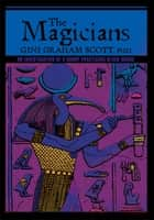The Magicians - An Investigation of a Group Practicing Black Magic ebook by Gini Graham Scott