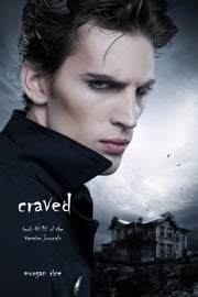 Craved (Book #10 in the Vampire Journals) ebook by Morgan Rice