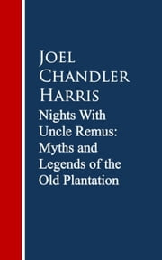 Nights With Uncle Remus: Myths and Legends of the Old Plantation ebook by Joel Chandler Harris
