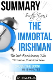 Timothy Egan's The Immortal Irishman: The Irish Revolutionary Who Became an American Hero | Summary ebook by Ant Hive Media