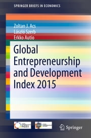 Global Entrepreneurship and Development Index 2015 ebook by Zoltan J. Acs,László Szerb,Erkko Autio